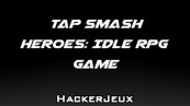 Tap Smash Heroes: Idle RPG Game Triche